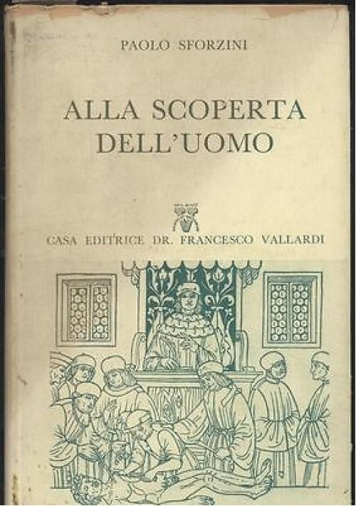 Paolo Sforzini ALLA SCOPERTA DELL'UOMO Vallardi editore 1956