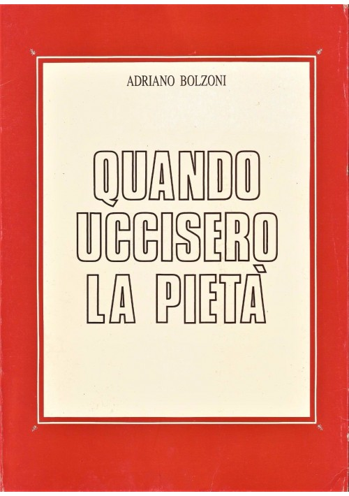 QUANDO UCCISERO LA PIETà di Adriano Bolzoni 1991 supplemento al Borghese