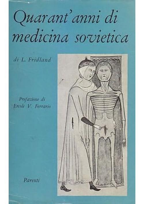 QUARANT ANNI DI MEDICINA SOVIETICA di L. Fridland 1959 Parenti - libro usato