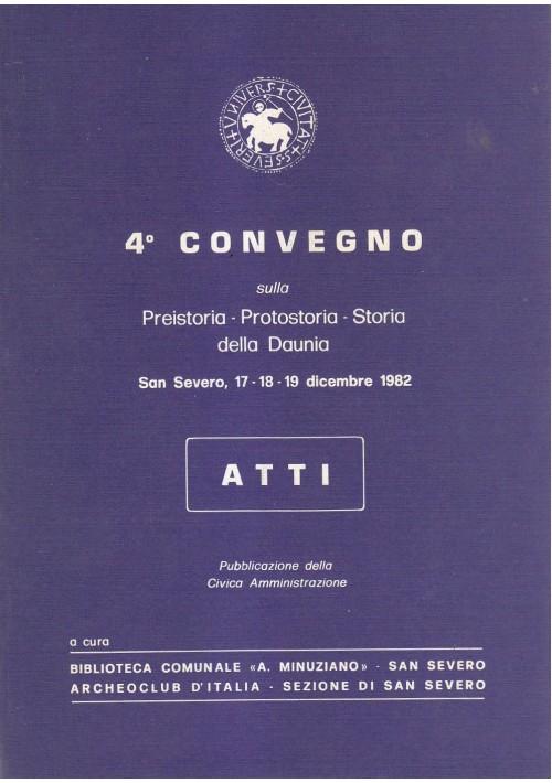 QUARTO CONVEGNO SULLA PREISTORIA PROTOSTORIA DELLA DAUNIA SAN SEVERO 1982 ATTI