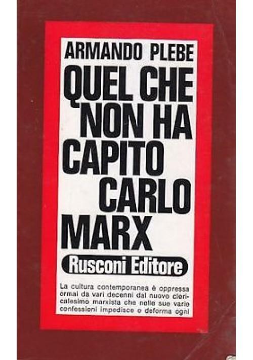 QUEL CHE NON HA CAPITO CARLO MARX di Armando Plebe - 1972 Rusconi editore