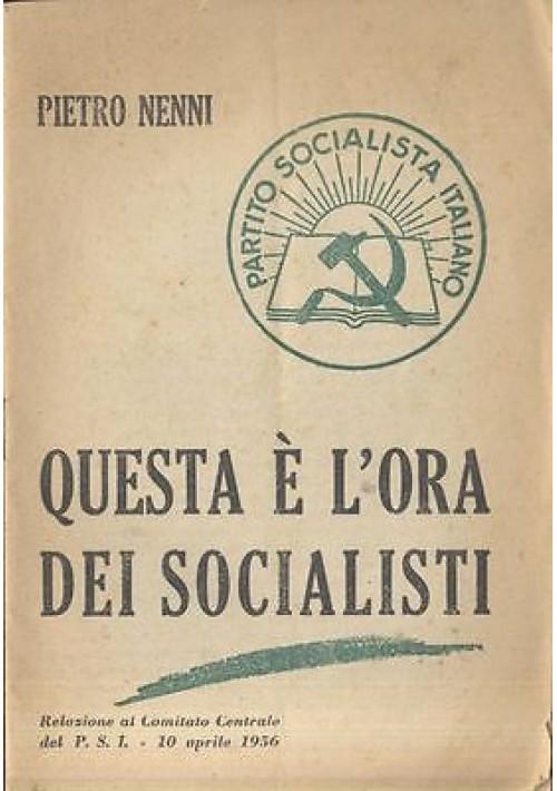 QUESTA E' L'ORA DEI SOCIALISTI Pietro Nenni 1956 Relazione Comitato Centrale PSI
