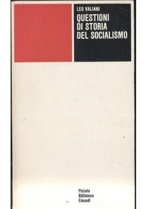 QUESTIONI DI STORIA DEL SOCIALISMO Leo Valiani Einaudi Piccola biblioteca 1975