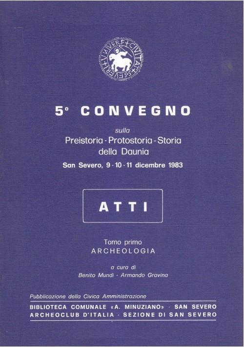 QUINTO CONVEGNO SULLA PREISTORIA PROTOSTORIA DELLA DAUNIA SAN SEVERO 1983 ATTI