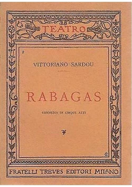 RABAGAS commedia in 5 atti di Vittoriano Sardou 1920 Treves editore teatro
