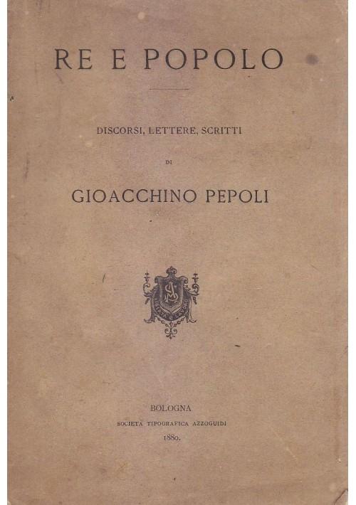 RE E POPOLO scritti di Gioacchino Pepoli 1880 Società Tipografica Azzoguidi *