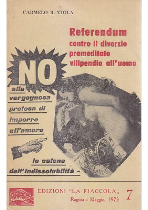 REFERENDUM CONTRO IL DIVORZO PREMEDITATO VILIPENDIO ALL'UOMO Carmelo Viola 1973