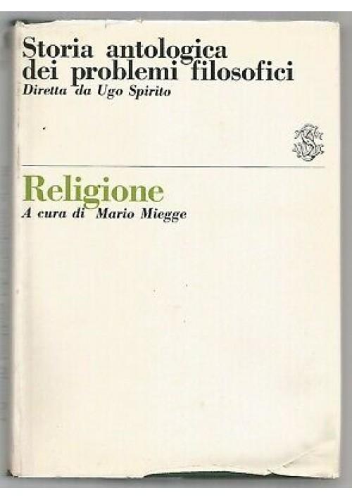 RELIGIONE storia antologica dei problemi filosofici 1965 Sansoni editore