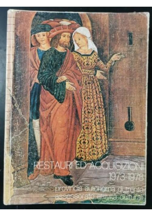 RESTAURI ED ACQUISIZIONI 1973 1978 catalogo della mostra Trento libro arte