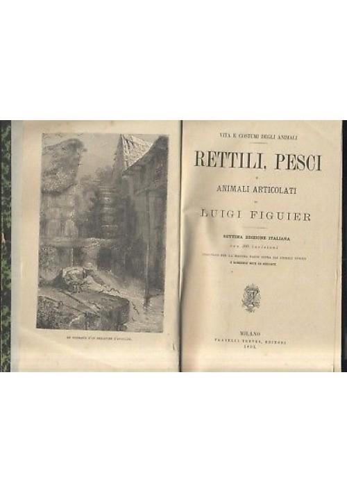 RETTILI PESCI ANIMALI ARTICOLATI di Luigi Figuier 1893 Treves VITA COSTUMI