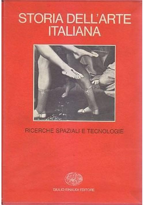 RICERCHE SPAZIALI E TECNOLOGIE VOL 4 STORIA DELL ARTE ITALIANA EINAUDI 1980