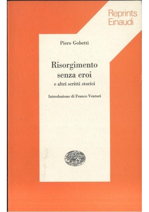 RISORGIMENTO SENZA EROI e altri scritti storici di Piero Gobetti 1976 Einaudi