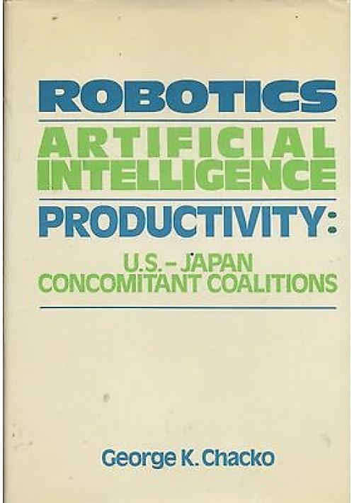 ROBOTICS - ARTIFICIAL INTELLIGENCE - PRODUCTIVITY di George K Chacko 1986