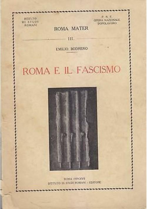 ROMA E IL FASCISMO Emilio Bodrero 1939 Istituto di Studi Romani Editore