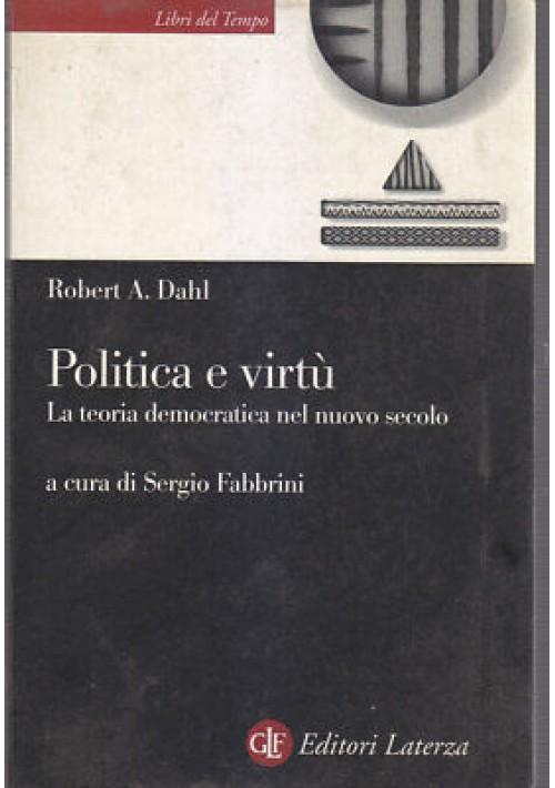 Roberth A Dahl  POLITICA E VIRTU' LA TEORIA DEMOCRATICA DEL NUOVO SECOLO Laterza