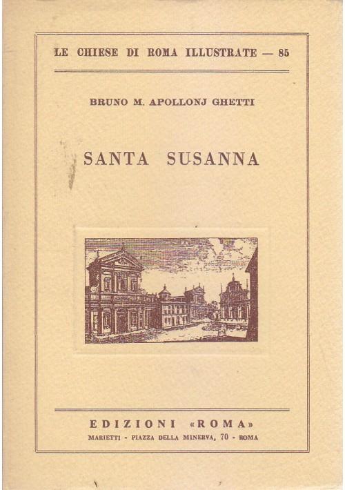 SANTA SUSANNA di Bruno M. Apollonj Ghetti 1965 Edizione Roma chiese illustrate