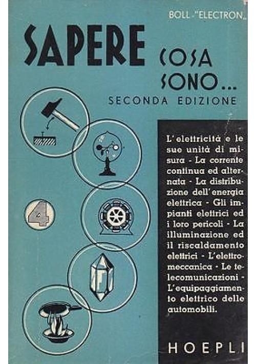 SAPERE COSA SONO Elettricità 2 di Boll - Electron 1940 Ulrico Hoepli editore *
