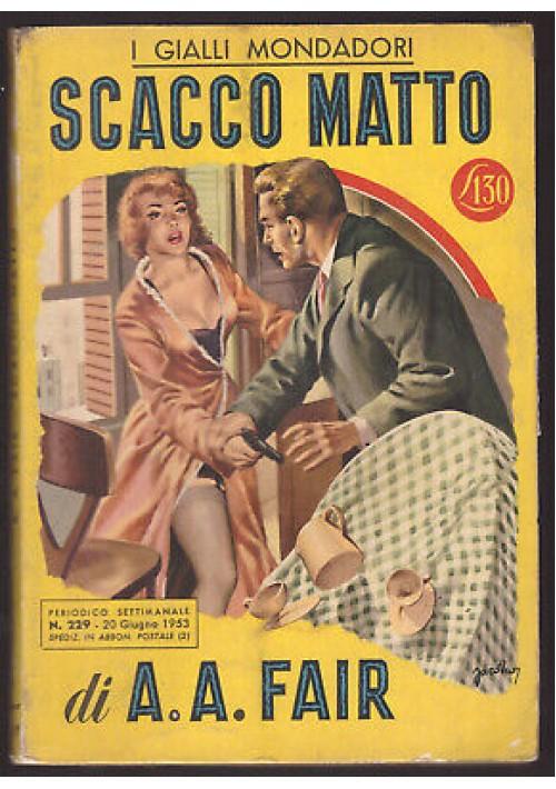 SCACCO MATTO di A. A. Fair - Mondadori I edizione 20 06 1953 gialli n.229