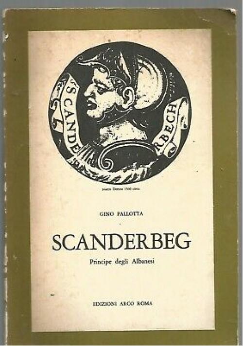 SCANDERBEG PRINCIPE DEGLI ALBANESI di Gino Pallotta 1967 ed. Arco II edizione