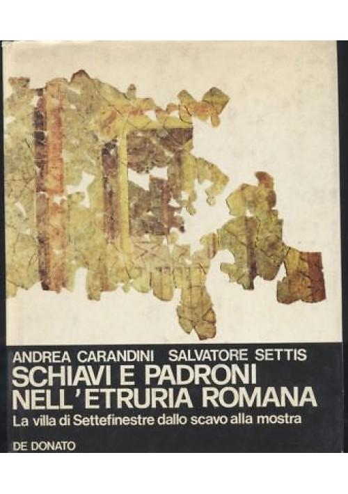 SCHIAVI E PADRONI NELL'ETRURIA ROMANA Carandini Settis 1979 De Donato *