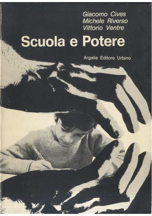 SCUOLA E POTERE Giacomo Cives Michele Riverso Vittorio Ventre 1971 Argalia