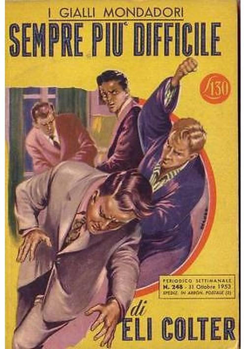 SEMPRE PIU' DIFFICILE di Eli Colter - Gialli Mondadori n.248 del 31 ottobre 1953