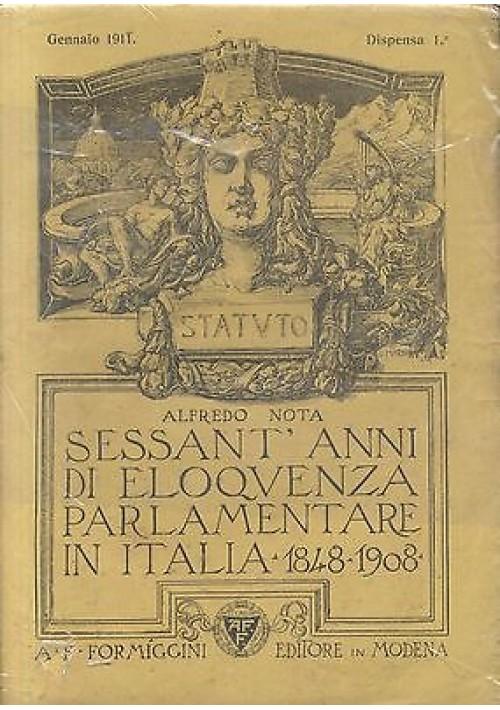 SESSANTA'ANNI DI ELOQUENZA PARLAMENTARE IN ITALIA 1848-1908 Di Alfredo Nota