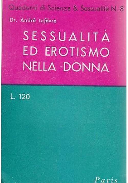 SESSUALITÀ ED EROTISMO NELLA DONNA di André Lefévre 1951 Società Editrice Paris