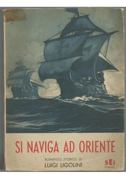 SI NAVIGA AD ORIENTE romanzo storico Luigi Ugolini 1950 SEI marinai ILLUSTRATO