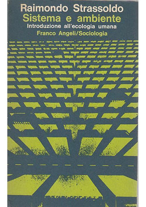 SISTEMA E AMBIENTE  introduzione all'ecologia umana di Raimondo Strassoldo 1977