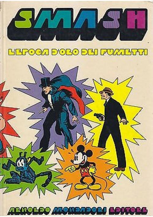 SMASH. L'EPOCA D'ORO DEI FUMETTI di B. Palmiro Boschesi Mondadori Editore 1975