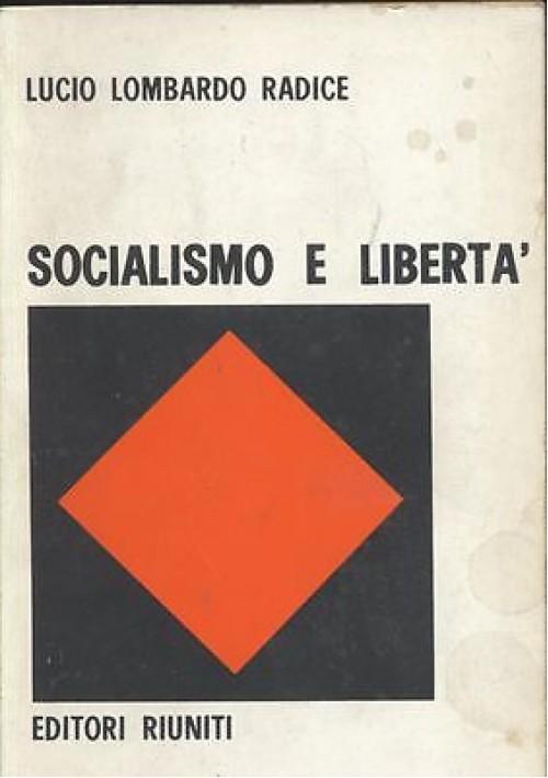 SOCIALISMO E LIBERTà di Lucio Lombardo Radice 1968 Editori Riuniti