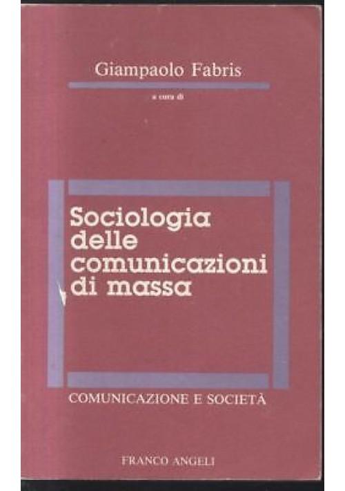 SOCIOLOGIA DELLE COMUNICAZIONI DI MASSA a cura di Giampaolo Fabris 1992 Angeli