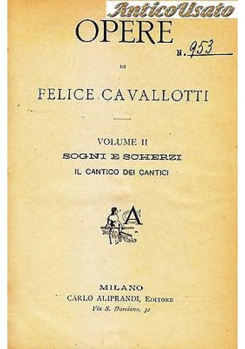 SOGNI E SCHERZI - IL CANTICO DEI CANTICI Felice Cavallotti 1909 Carlo Aliprandi