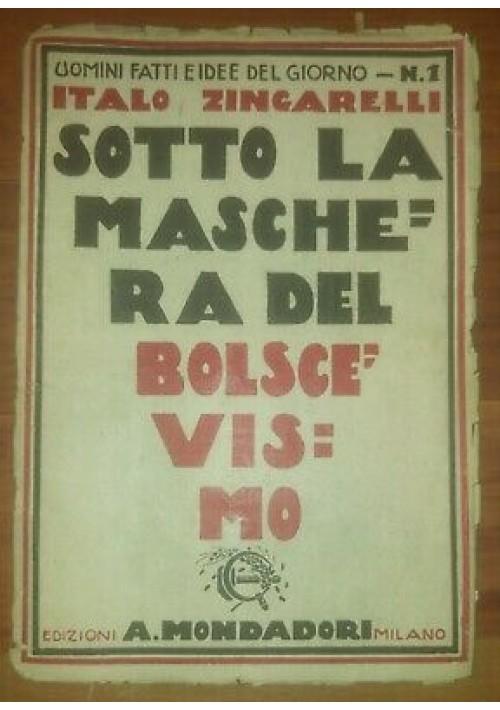 SOTTO LA MASCHERA DEL BOLSCEVISMO Italo Zingarelli 1921 Mondadori uomini fatti *