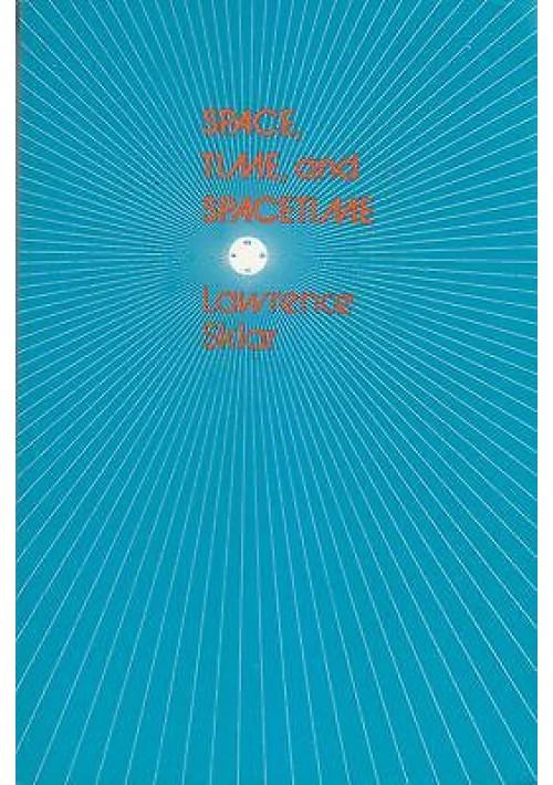 SPACE, TIME, SPACETIME di Lawrence Sklar - University of California editore 1977