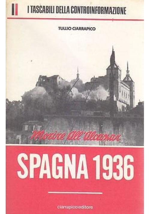 SPAGNA 1936 MORIRE ALL'ALCAZAR di Tullio Ciarrapico 1976 controinformazione