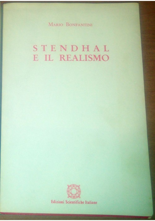 STENDHAL E IL REALISMO di Mario Bonfantini 1968 Edizioni scientifiche italiane