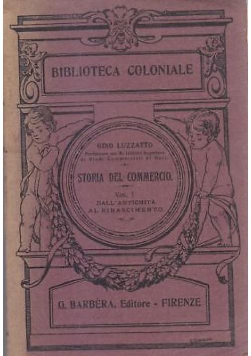 STORIA DEL COMMERCIO volume 1 dall antichità al rinascimento di Luzzatto 1914 *