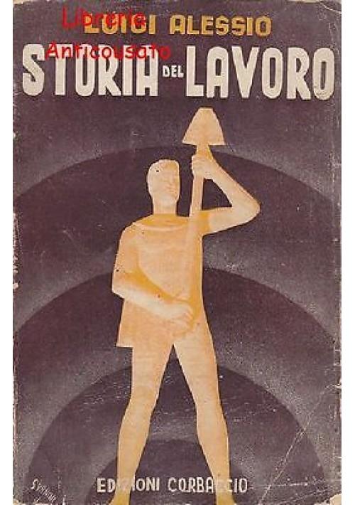 STORIA DEL LAVORO di Luigi Alessio  - Corbaccio editore, 1940 - fascismo