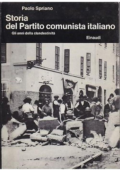 STORIA DEL PARTITO COMUNISTA ITALIANO  GLI ANNI DELLA CLANDESTINITA' di Paolo Spriano 1969 Einaudi