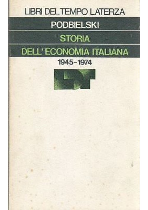 STORIA DELL ECONOMIA ITALIANA 1945 1974 Gise Podbielski Latterza libri del tempo