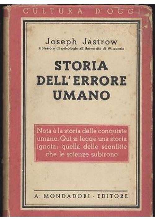 STORIA DELL ERRORE UMANO di Joseph Jastrow - Mondadori Editore 1942.