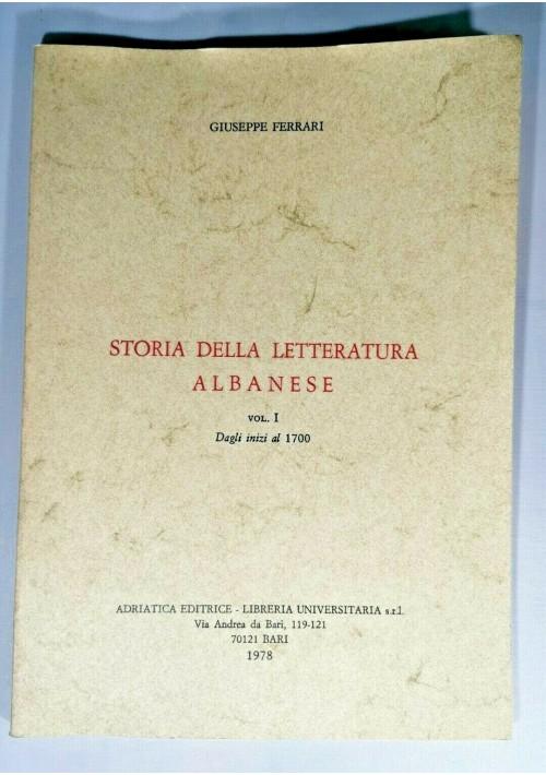 STORIA DELLA LETTERATURA ALBANESE volume 1 da inizi al 1700 Di Giuseppe Ferrari