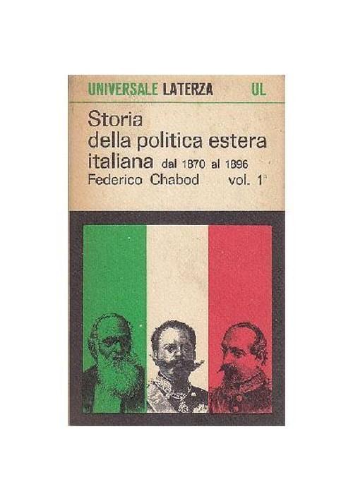 STORIA DELLA POLITICA ESTERA ITALIANA 1870 1896 VOLUME I Federico Chabod 1965
