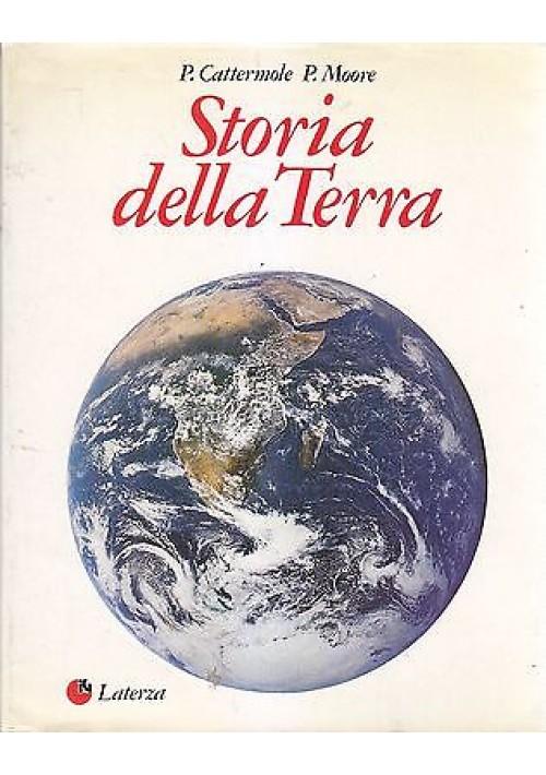 STORIA DELLA TERRA di P.Cattermole P.Moore -  Editori Laterza 1986