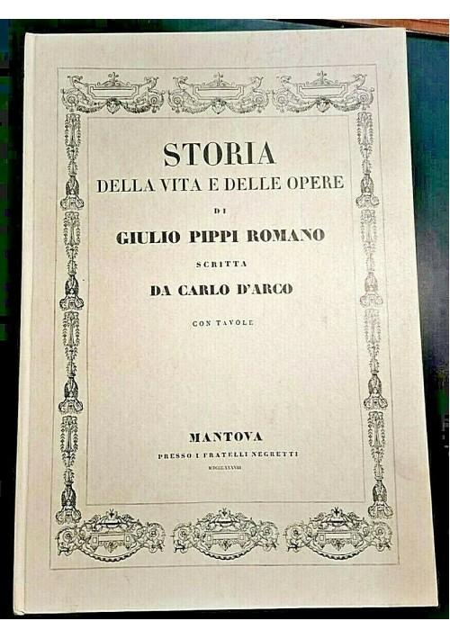 STORIA DELLA VITA E DELLE OPERE DI GIULIO PIPPI ROMANO reprint libro 1989 arte