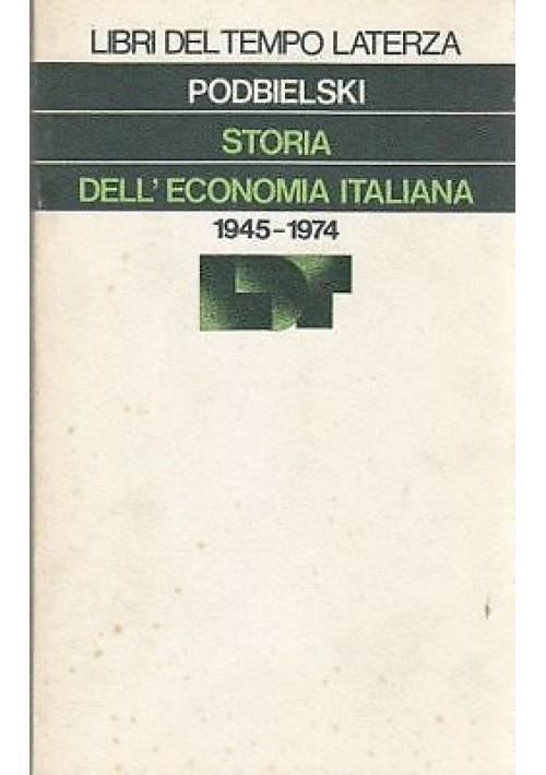 STORIA DELL'ECONOMIA ITALIANA 1945-1974 Gise Podbielski Latterza libri del tempo