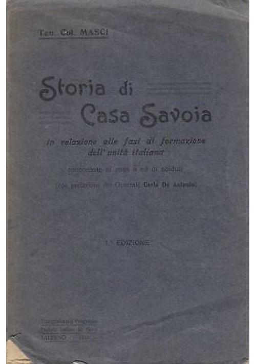 STORIA DI CASA SAVOIA IN RELAZIONE ALLE FASI DI FORMAZIONE DELL'UNITA' ITALIANA del Ten. Col. Masci 1923