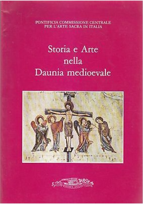 STORIA E ARTE NELLA DAUNIA MEDIOEVALE a cura di Giovanni Fallani 1985 Apulia *